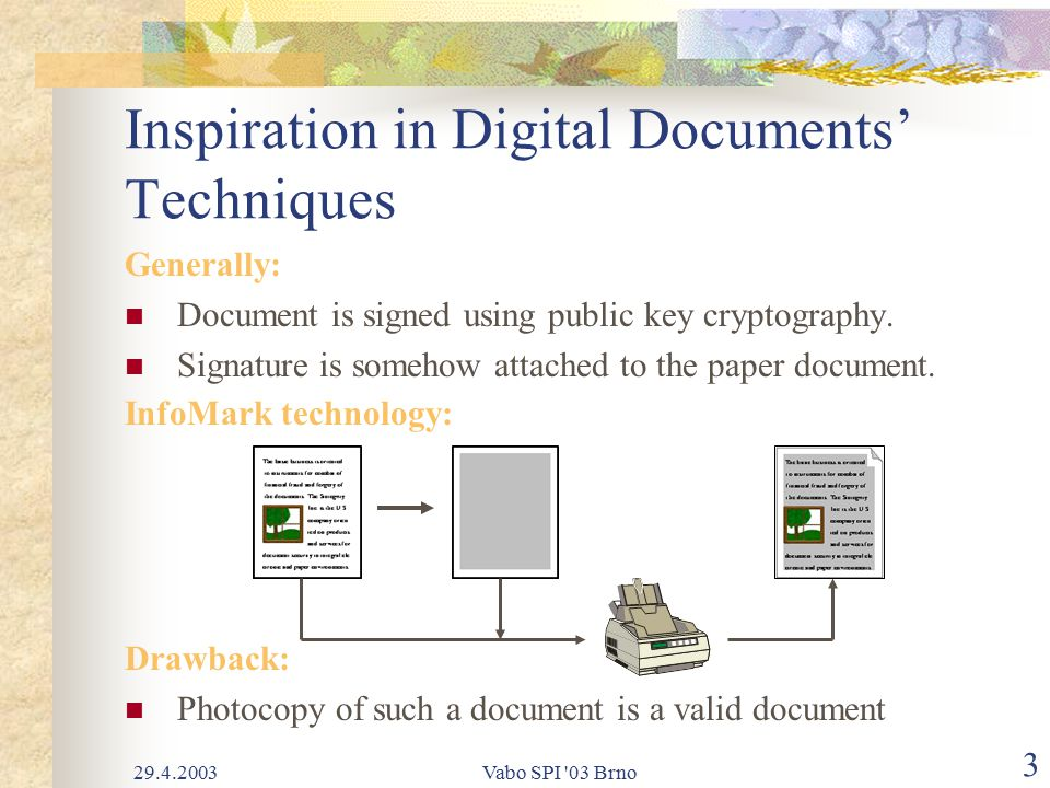 29.4.2003Vabo SPI 03 Brno 3 Inspiration in Digital Documents' Techniques Generally: Document is signed using public key cryptography.