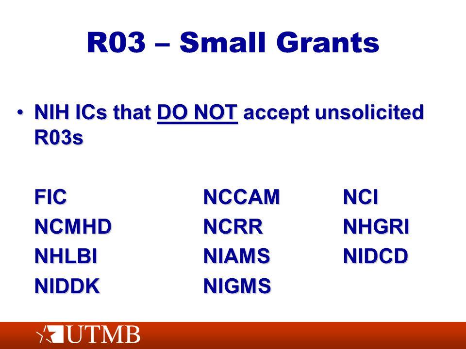 R03 – Small Grants NIH ICs that DO NOT accept unsolicited R03sNIH ICs that DO NOT accept unsolicited R03s FICNCCAMNCI NCMHDNCRRNHGRI NHLBINIAMSNIDCD NIDDKNIGMS