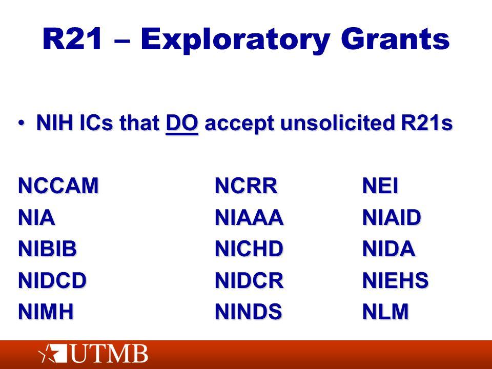 R21 – Exploratory Grants NIH ICs that DO accept unsolicited R21sNIH ICs that DO accept unsolicited R21s NCCAMNCRRNEI NIANIAAANIAID NIBIBNICHDNIDA NIDCDNIDCRNIEHS NIMHNINDSNLM