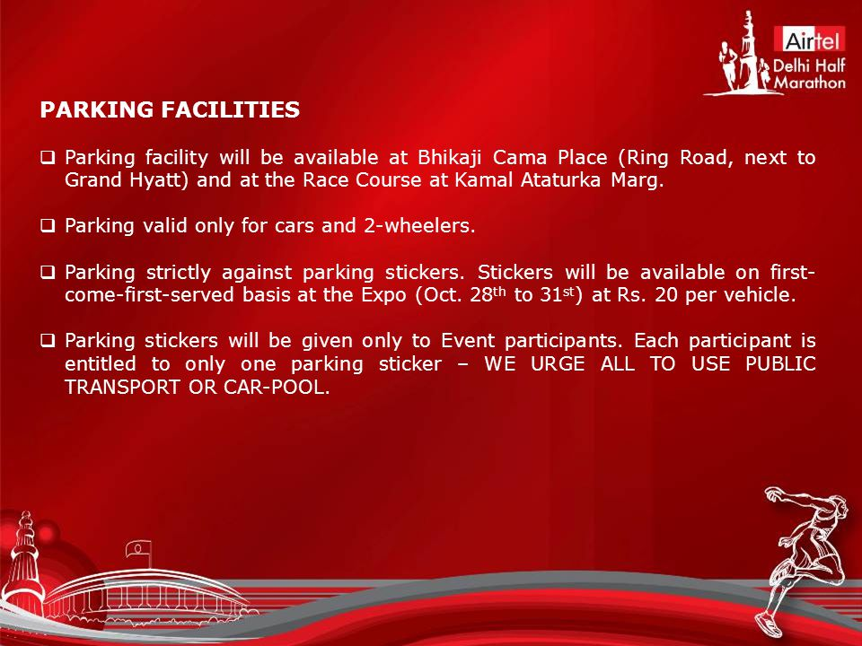 PARKING FACILITIES  Parking facility will be available at Bhikaji Cama Place (Ring Road, next to Grand Hyatt) and at the Race Course at Kamal Ataturka Marg.