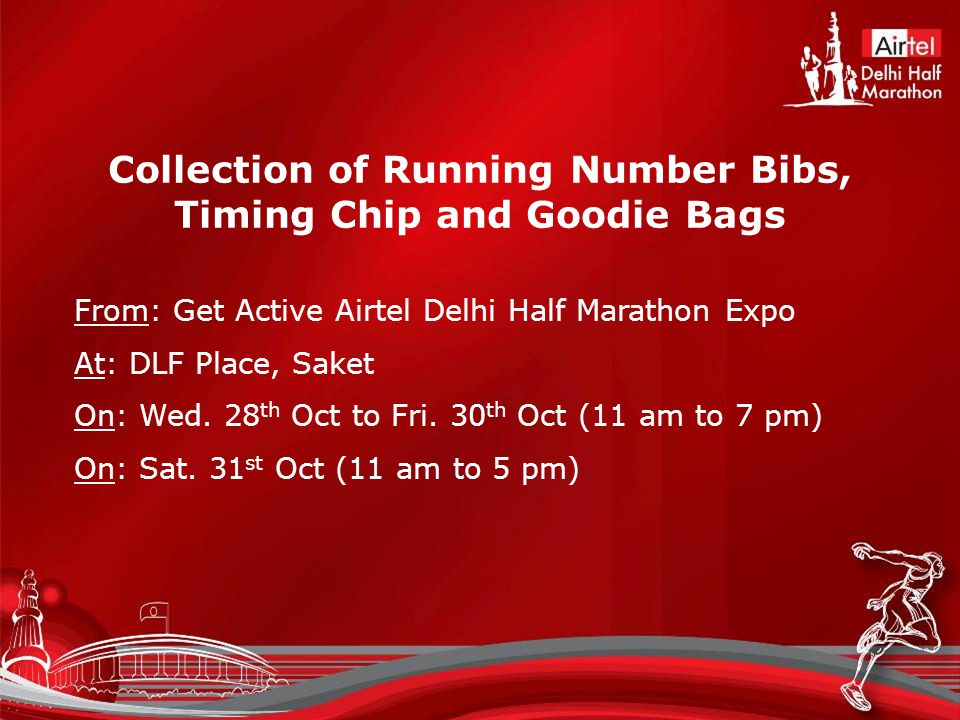 Collection of Running Number Bibs, Timing Chip and Goodie Bags From: Get Active Airtel Delhi Half Marathon Expo At: DLF Place, Saket On: Wed.
