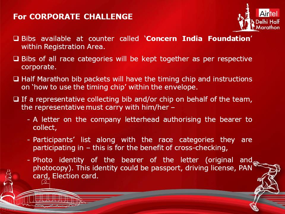 For CORPORATE CHALLENGE  Bibs available at counter called 'Concern India Foundation' within Registration Area.