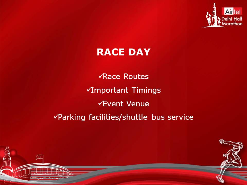 RACE DAY Race Routes Important Timings Event Venue Parking facilities/shuttle bus service