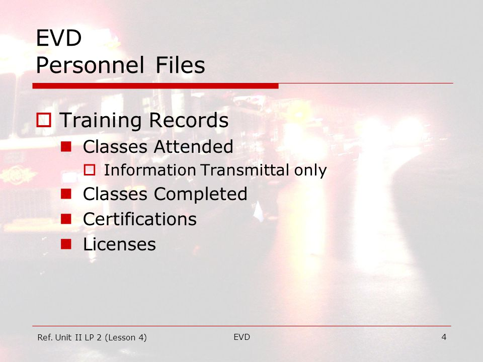 EVD4 EVD Personnel Files  Training Records Classes Attended  Information Transmittal only Classes Completed Certifications Licenses Ref.