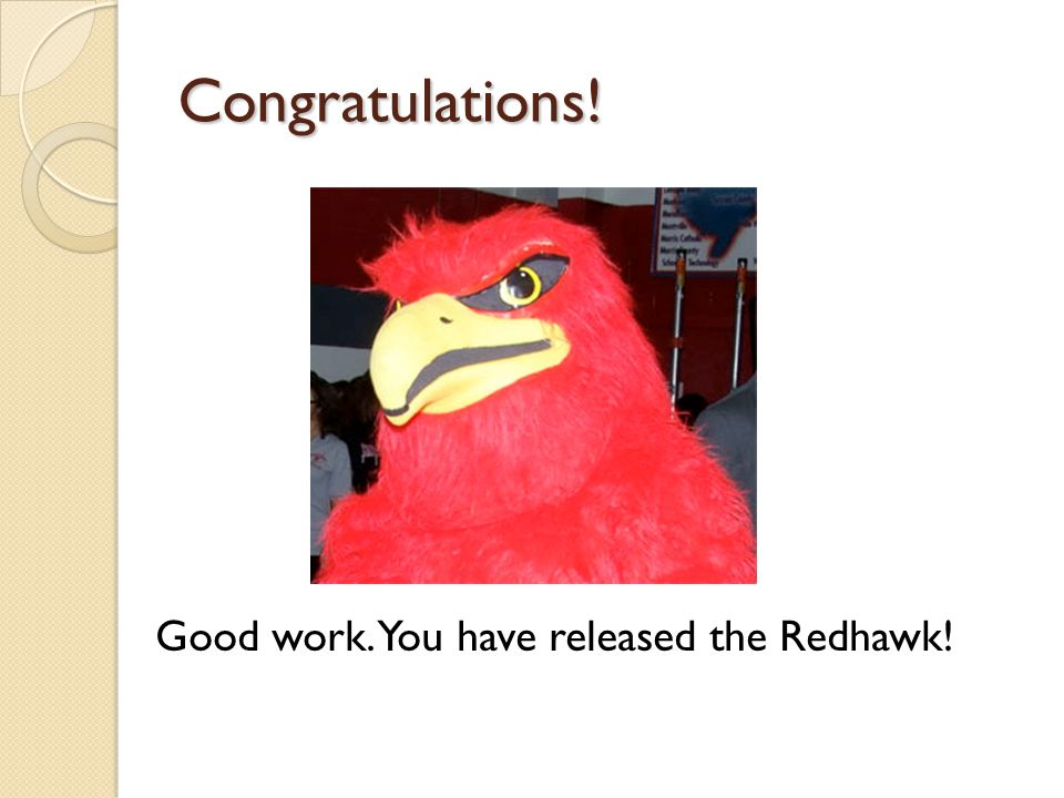 Congratulations! Good work. You have released the Redhawk!