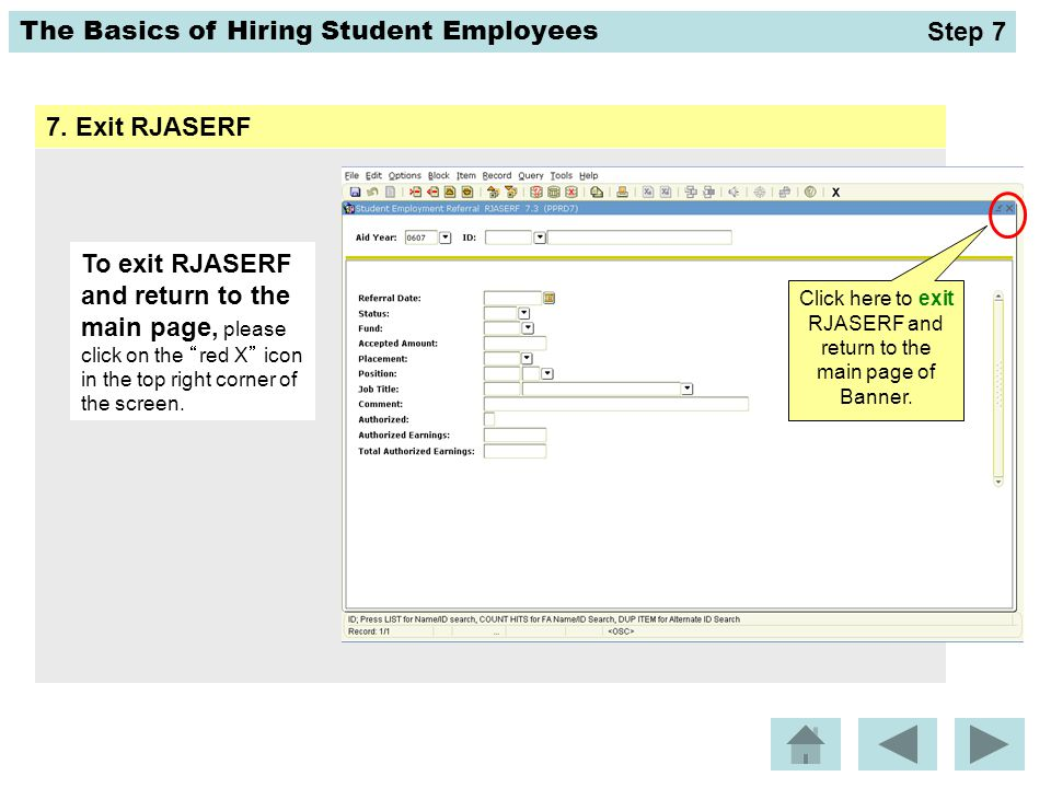 "The Basics of Hiring Student Employees 7. Exit RJASERF To exit RJASERF and return to the main page, please click on the ""red X"" icon in the top right"