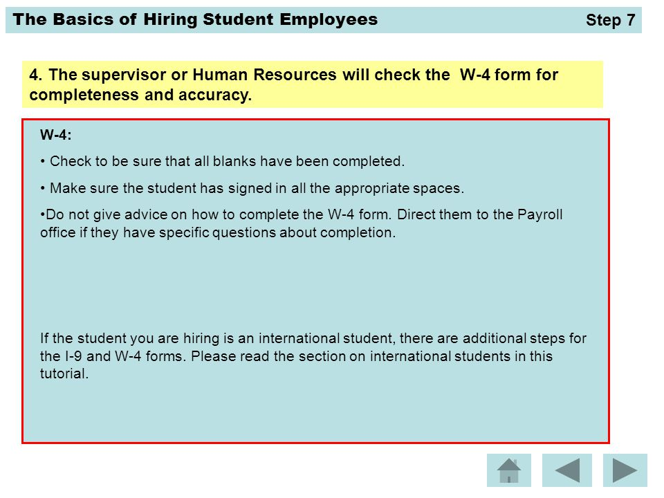 The Basics of Hiring Student Employees 4. The supervisor or Human Resources will check the W-4 form for completeness and accuracy. W-4: Check to be su