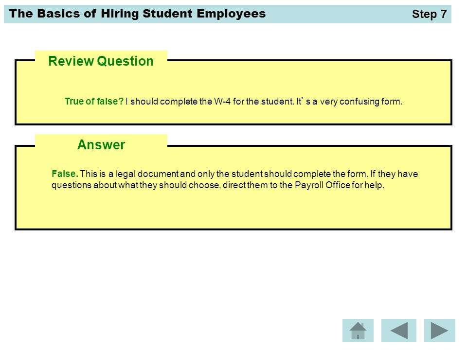 The Basics of Hiring Student Employees Review Question False. This is a legal document and only the student should complete the form. If they have que
