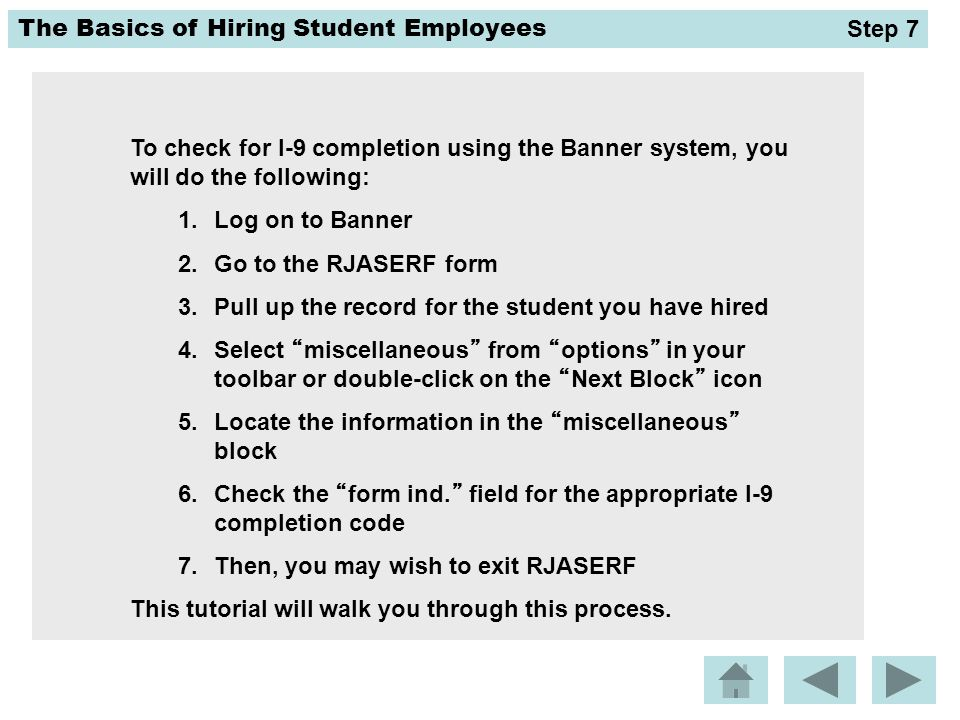 The Basics of Hiring Student Employees To check for I-9 completion using the Banner system, you will do the following: 1.Log on to Banner 2.Go to the