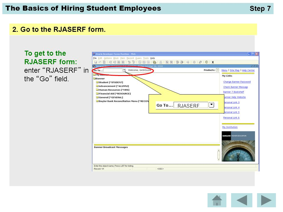 "The Basics of Hiring Student Employees 2. Go to the RJASERF form. To get to the RJASERF form: enter ""RJASERF"" in the ""Go"" field. Step 7 RJASERF"