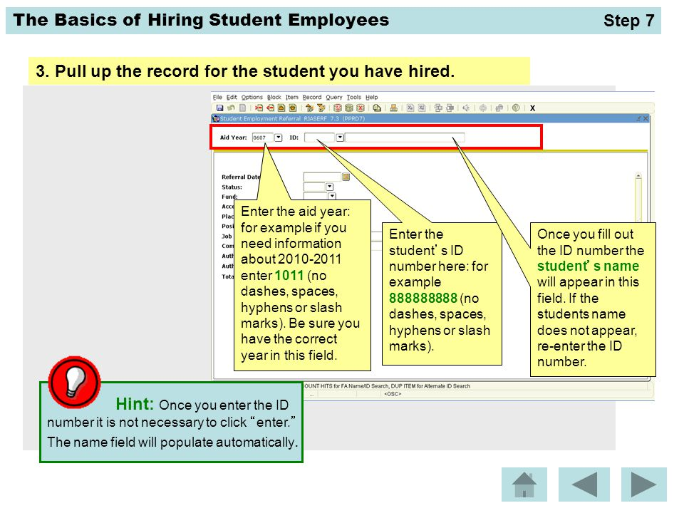 The Basics of Hiring Student Employees 3. Pull up the record for the student you have hired. Enter the aid year: for example if you need information a