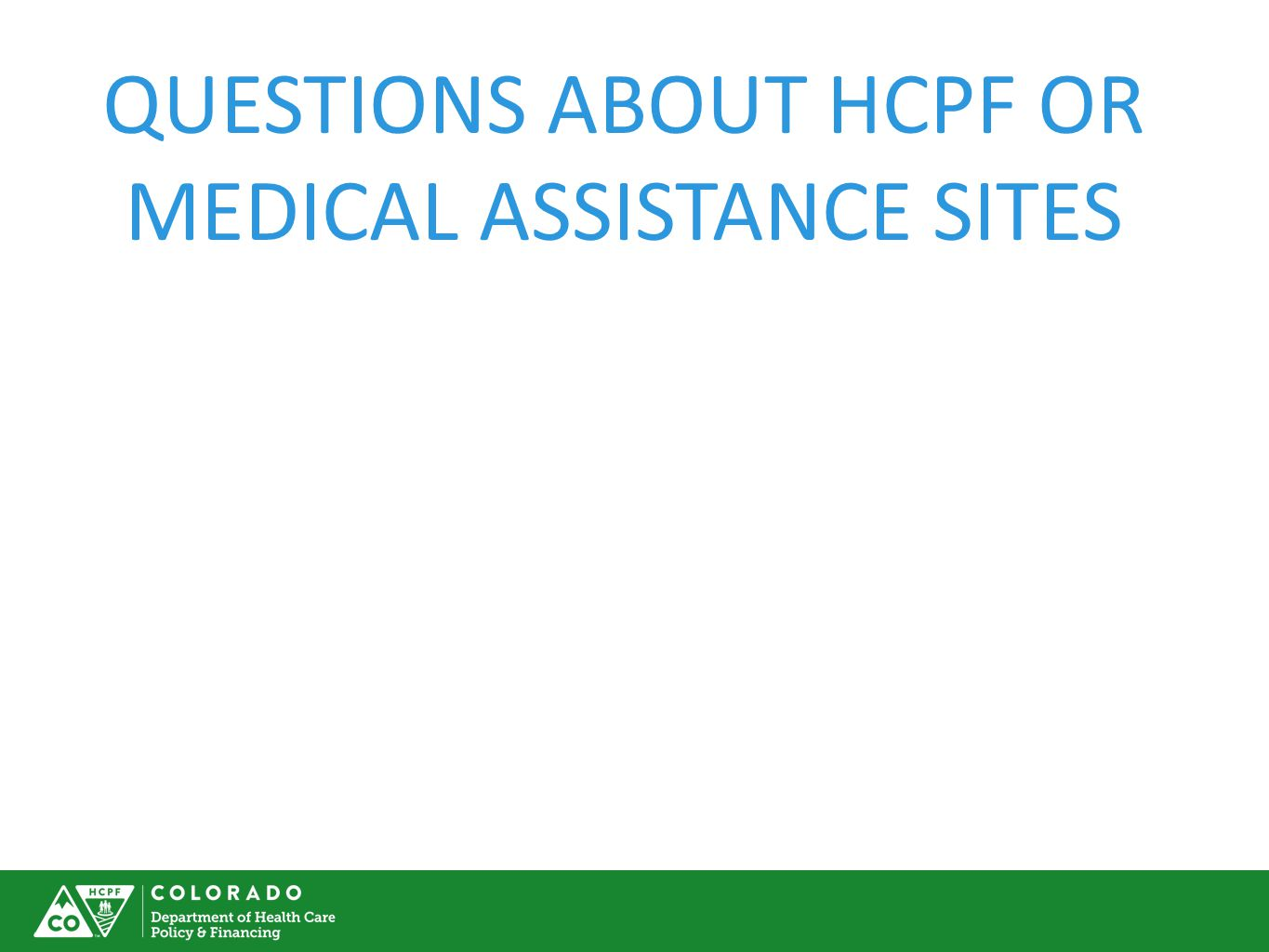 QUESTIONS ABOUT HCPF OR MEDICAL ASSISTANCE SITES