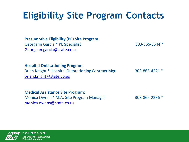 Eligibility Site Program Contacts Presumptive Eligibility (PE) Site Program: Georgann Garcia * PE Specialist 303-866-3544 * Georgann.garcia@state.co.u