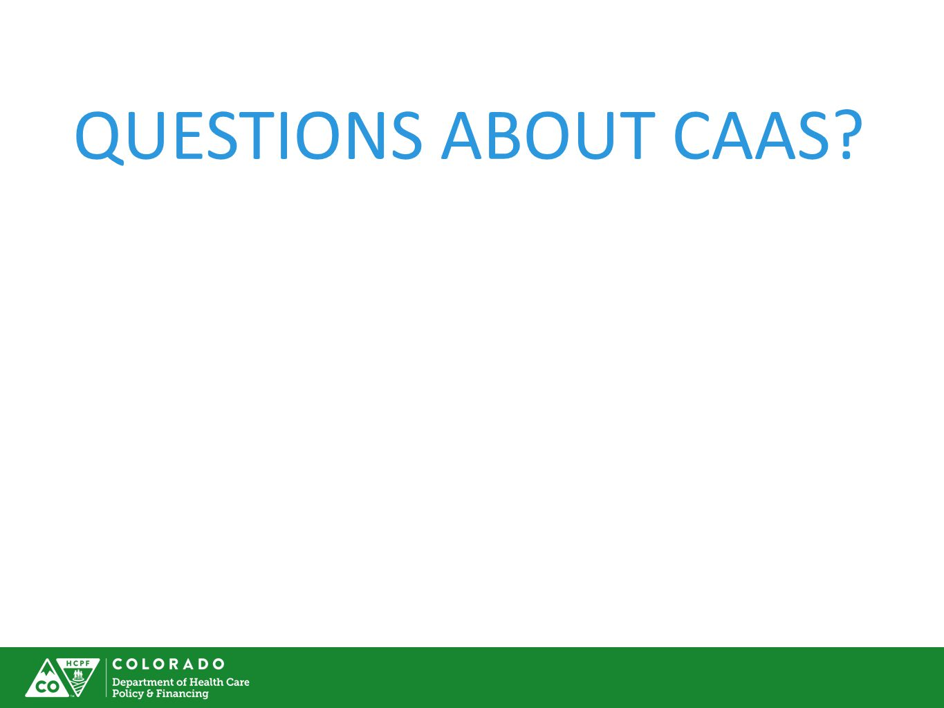 QUESTIONS ABOUT CAAS?