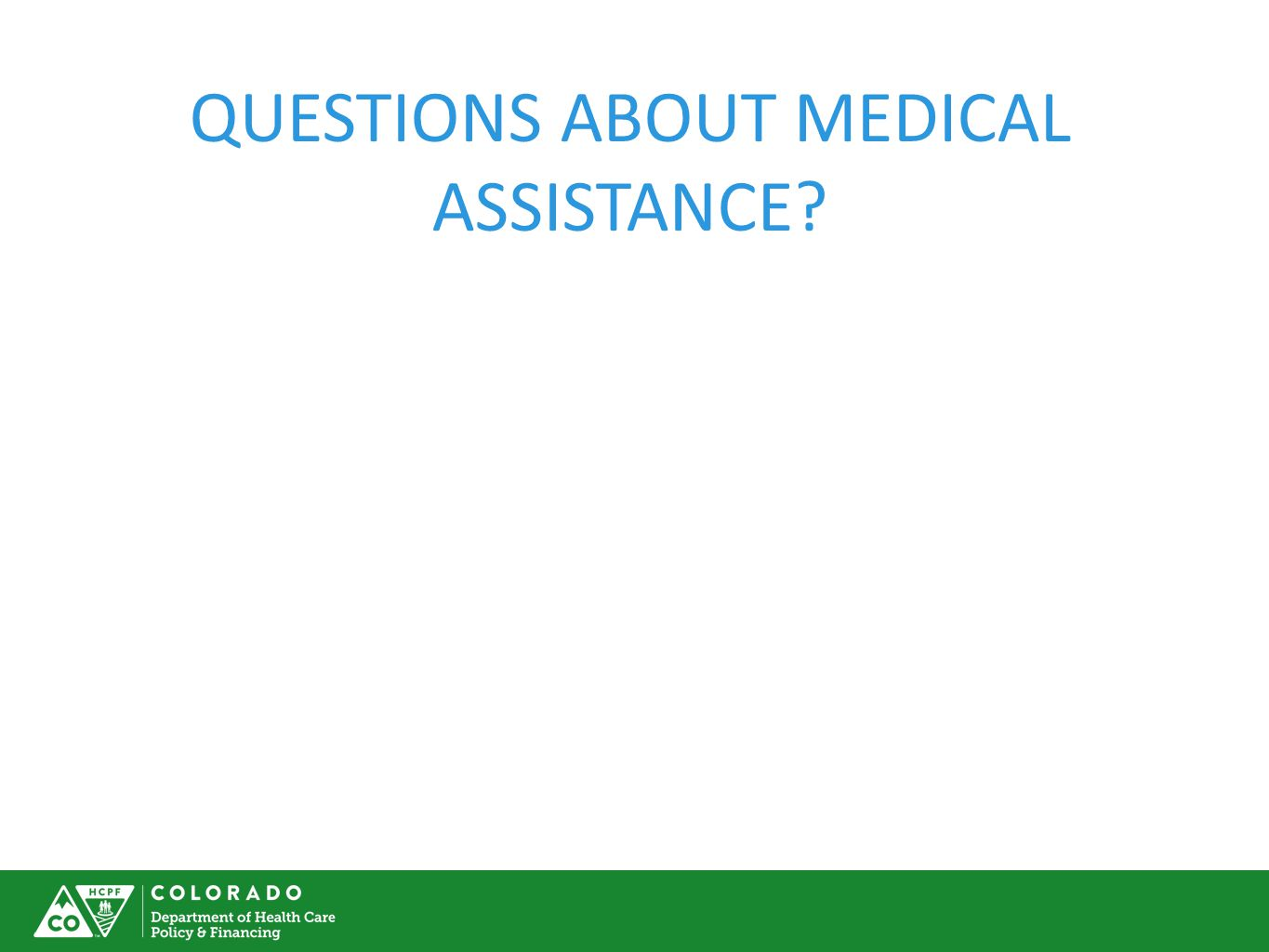 QUESTIONS ABOUT MEDICAL ASSISTANCE?