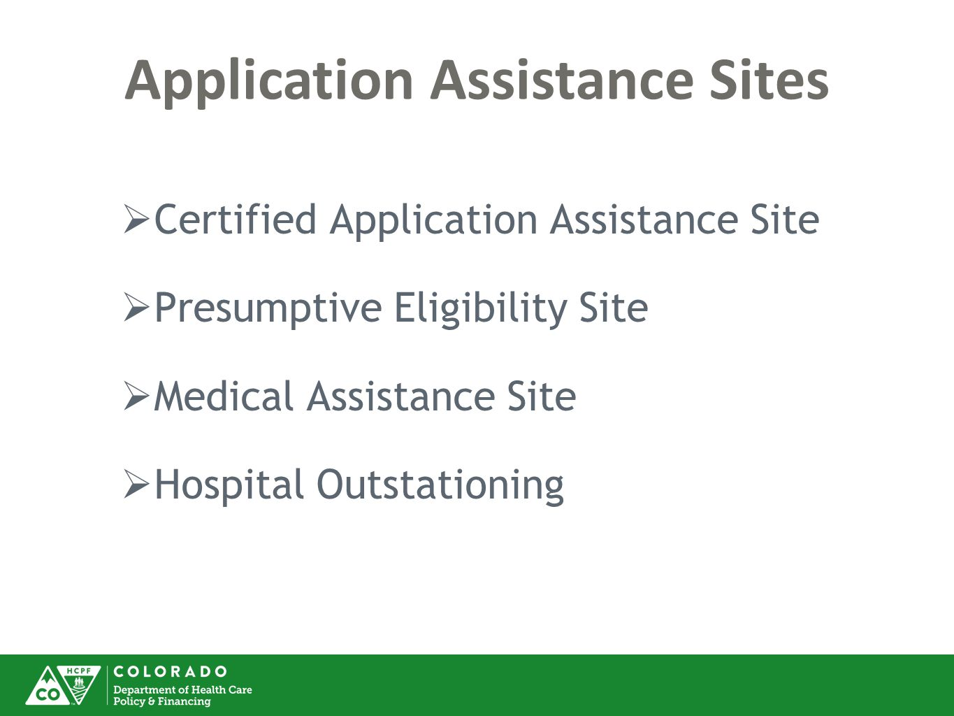 Application Assistance Sites  Certified Application Assistance Site  Presumptive Eligibility Site  Medical Assistance Site  Hospital Outstationing