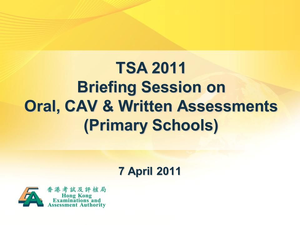 TSA 2011 Briefing Session on Oral, CAV & Written Assessments (Primary Schools) 7 April 2011