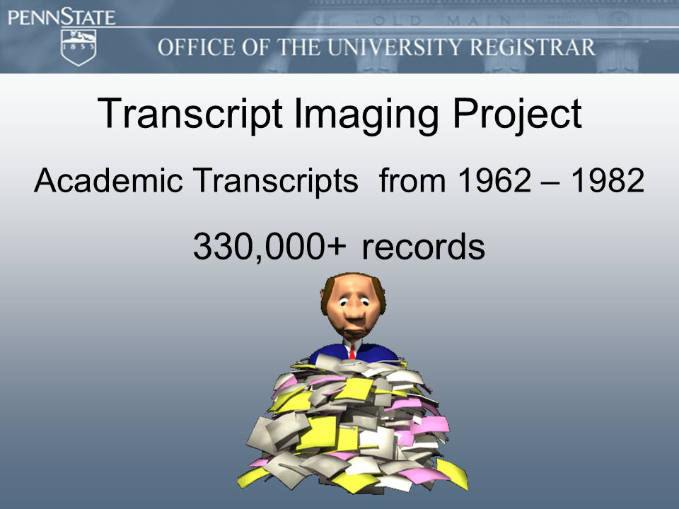 Transcript Imaging Project Academic Transcripts from 1962 – 1982 330,000+ records