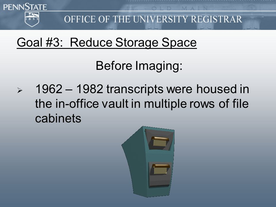 Goal #3: Reduce Storage Space Before Imaging:   1962 – 1982 transcripts were housed in the in-office vault in multiple rows of file cabinets