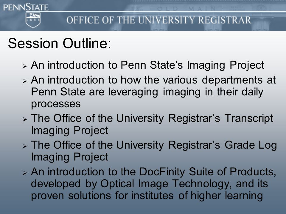 Overview of Document Imaging at Penn State University   In 1994, a University-wide Imaging Committee was established to review current and near-future imaging technologies to determine how they could best be applied to meet University requirements.