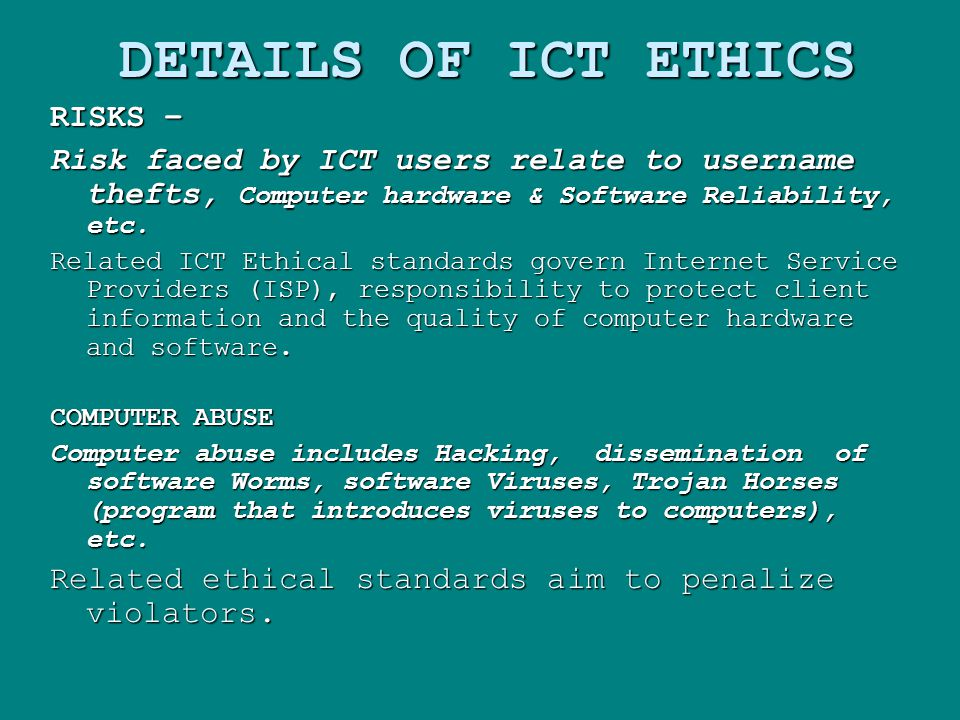 DETAILS OF ICT ETHICS RISKS – Risk faced by ICT users relate to username thefts, Computer hardware & Software Reliability, etc.