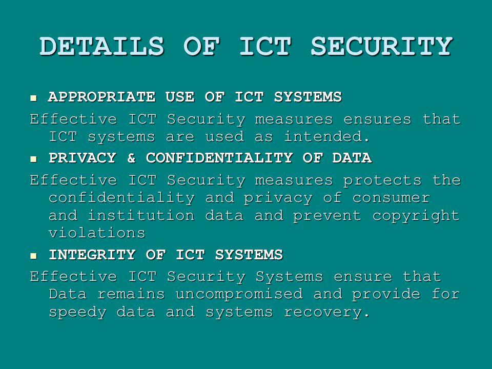DETAILS OF ICT SECURITY APPROPRIATE USE OF ICT SYSTEMS APPROPRIATE USE OF ICT SYSTEMS Effective ICT Security measures ensures that ICT systems are used as intended.