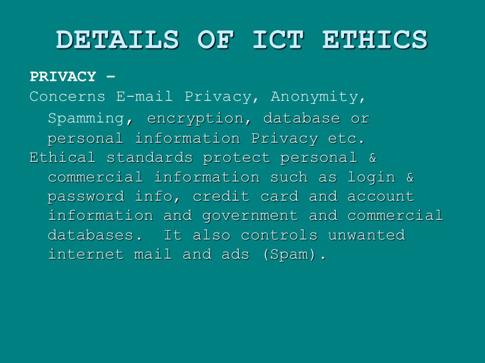 DETAILS OF ICT ETHICS PRIVACY –, encryption, database or personal information Privacy etc.