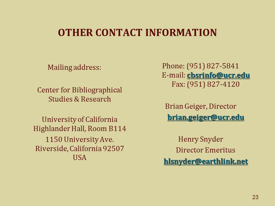 23 OTHER CONTACT INFORMATION Mailing address: Center for Bibliographical Studies & Research University of California Highlander Hall, Room B114 1150 U