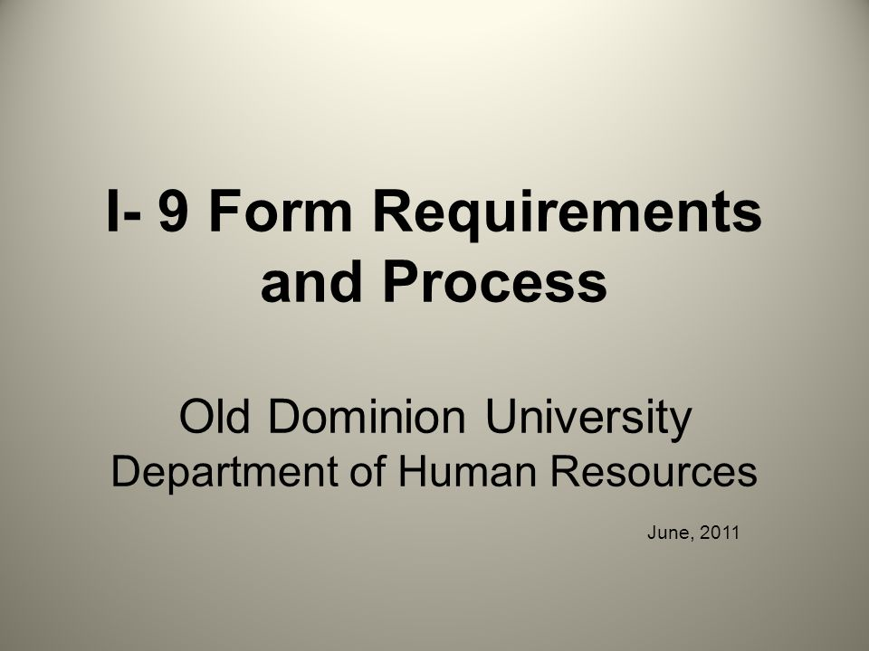 I- 9 Form Requirements and Process Old Dominion University Department of Human Resources June, 2011