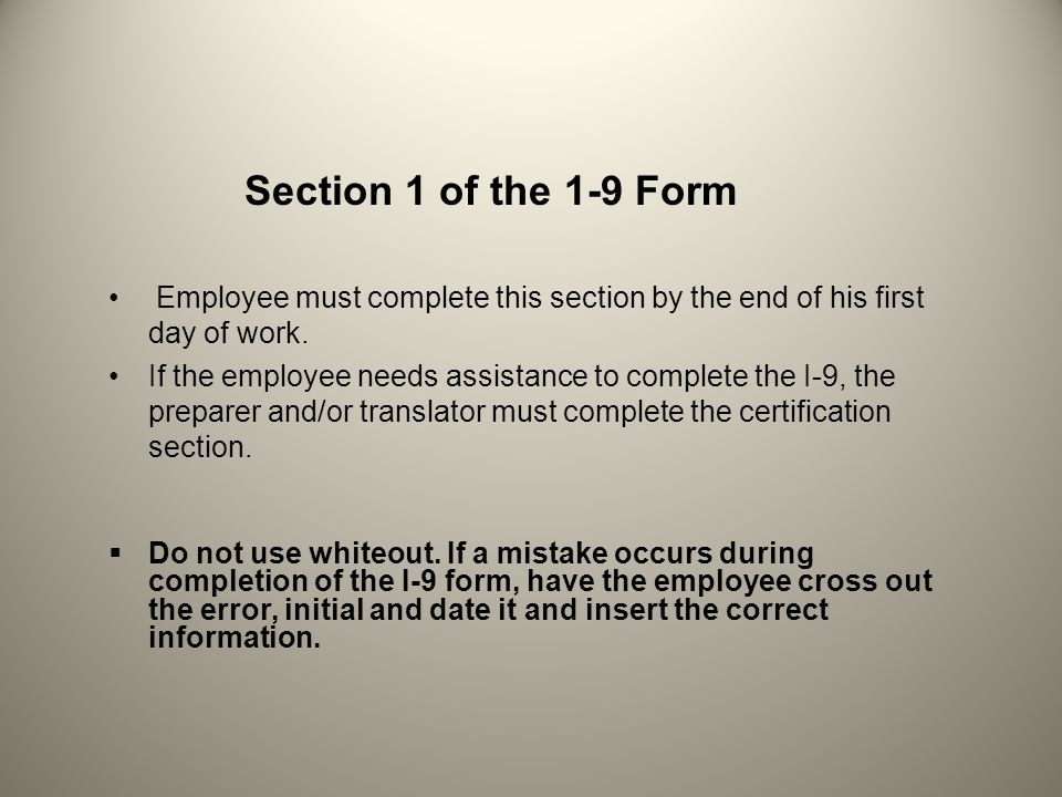 Section 1 of the 1-9 Form Employee must complete this section by the end of his first day of work.