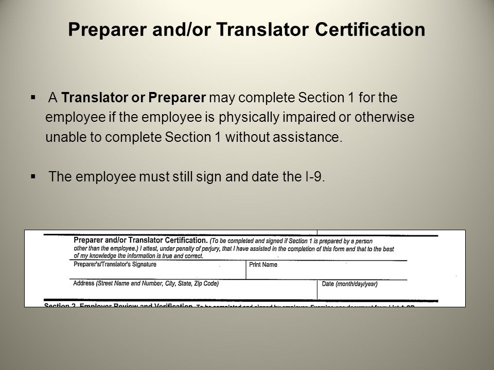 Preparer and/or Translator Certification  A Translator or Preparer may complete Section 1 for the employee if the employee is physically impaired or otherwise unable to complete Section 1 without assistance.