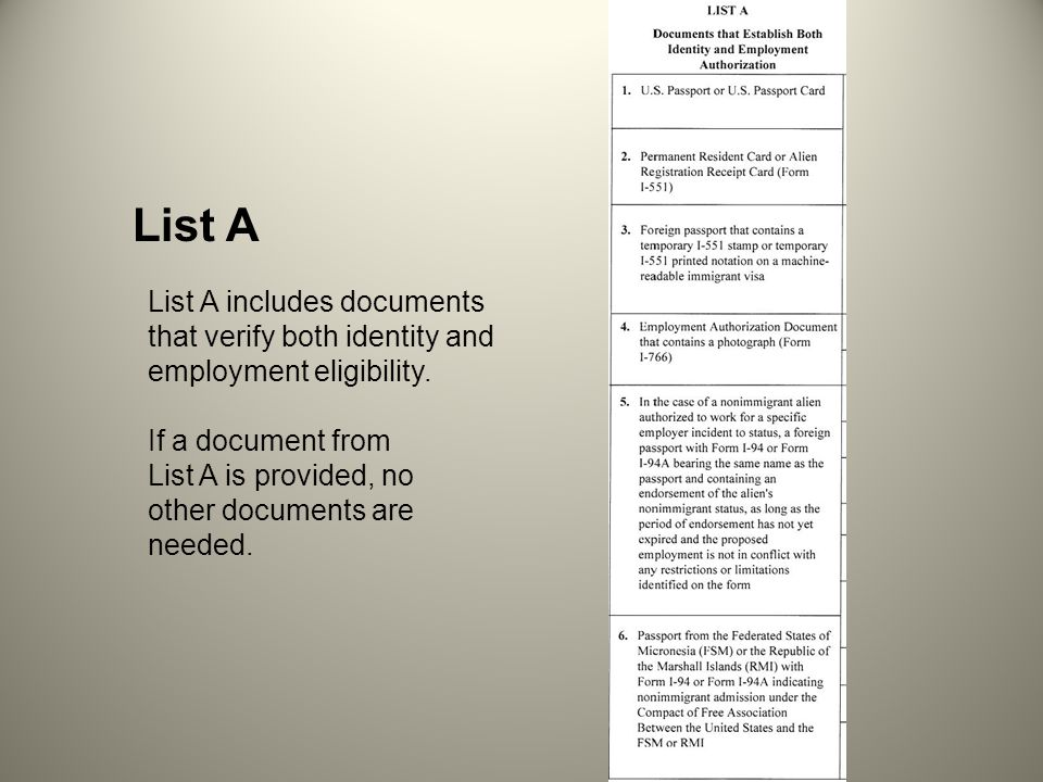 List A includes documents that verify both identity and employment eligibility. If a document from List A is provided, no other documents are needed.