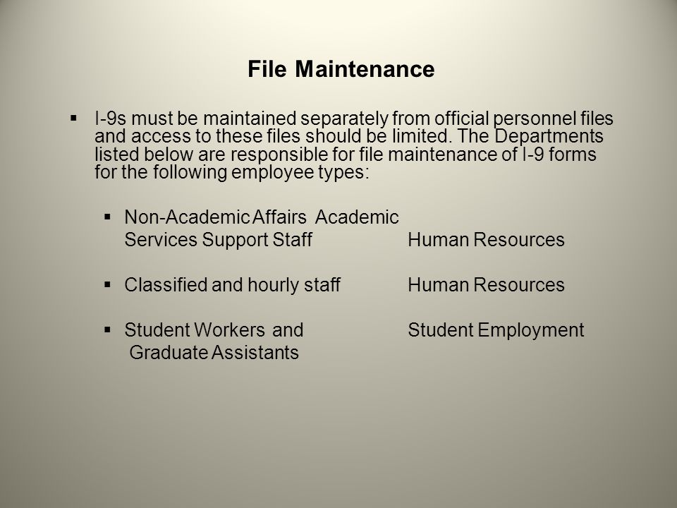 File Maintenance  I-9s must be maintained separately from official personnel files and access to these files should be limited.