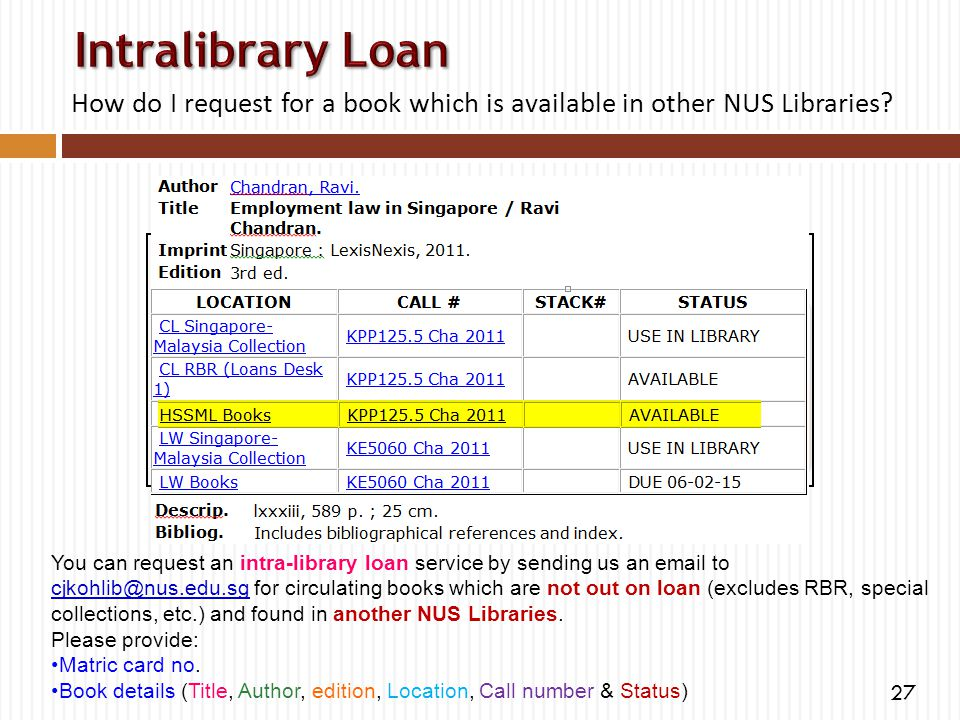How do I request for a book which is available in other NUS Libraries? You can request an intra-library loan service by sending us an email to cjkohli