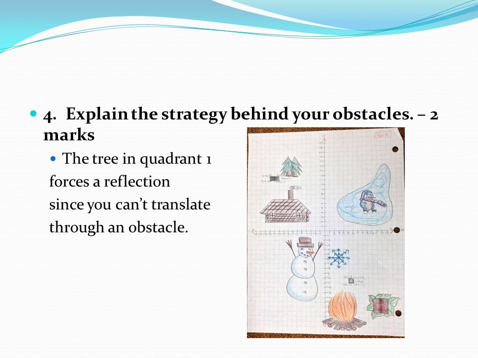 4. Explain the strategy behind your obstacles.