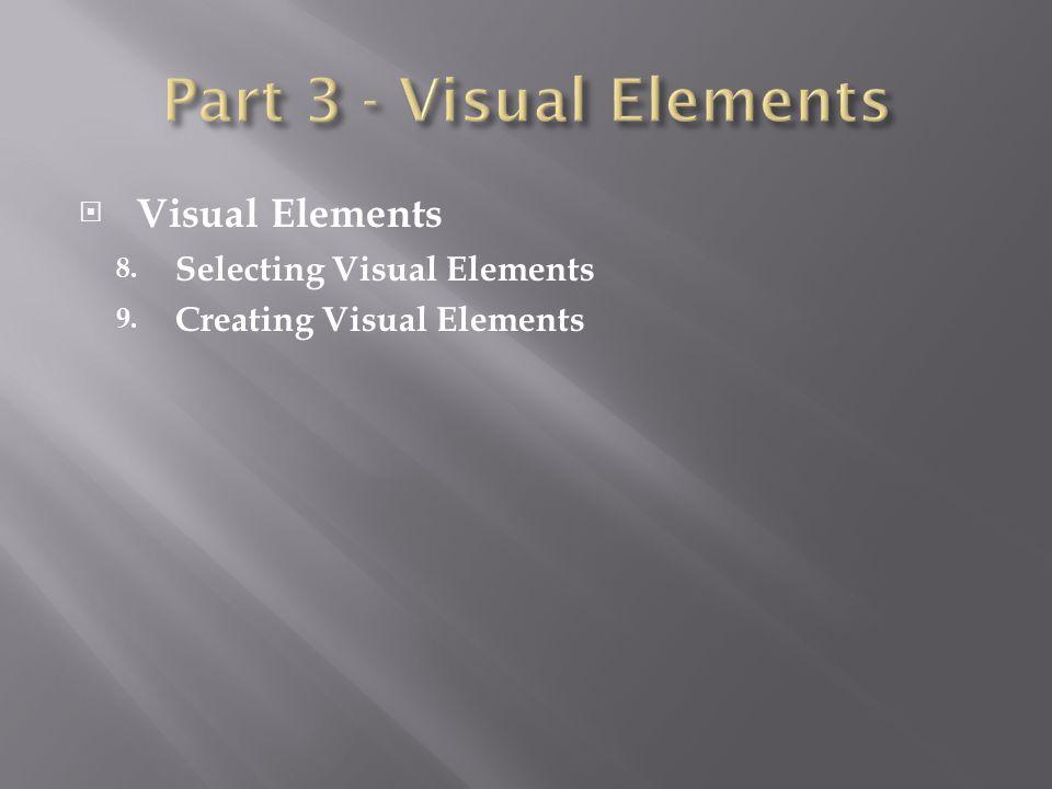  Visual Elements 8. Selecting Visual Elements 9. Creating Visual Elements