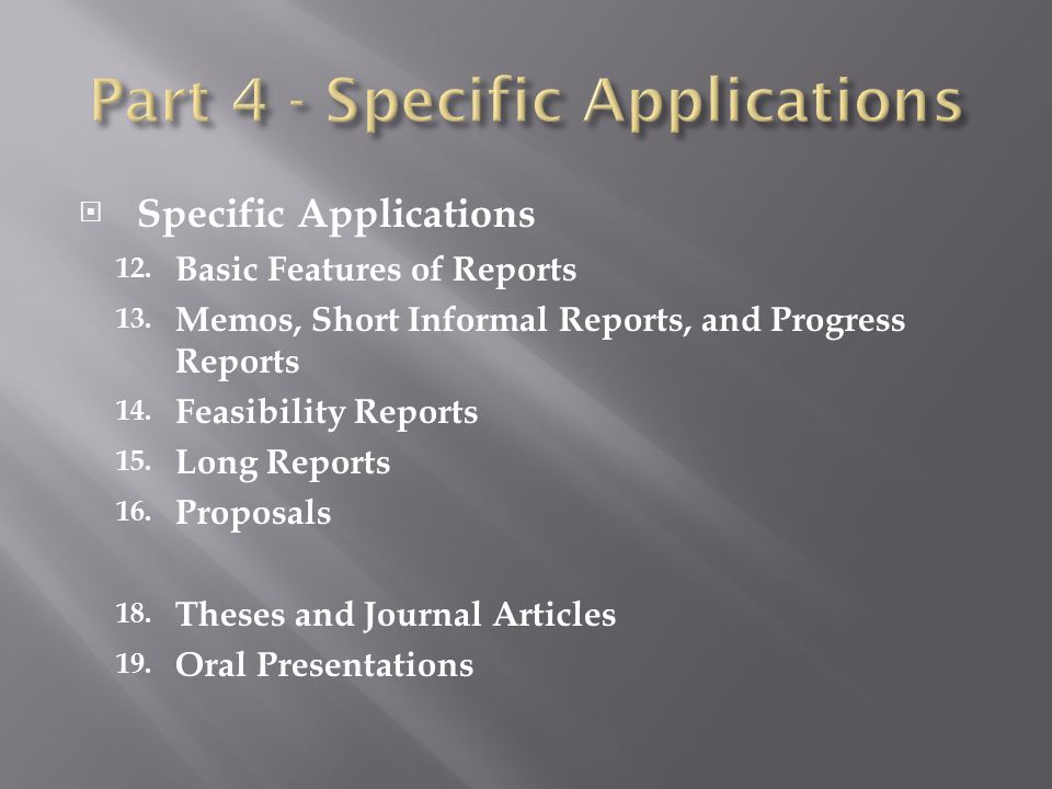  Specific Applications 12. Basic Features of Reports 13. Memos, Short Informal Reports, and Progress Reports 14. Feasibility Reports 15. Long Reports