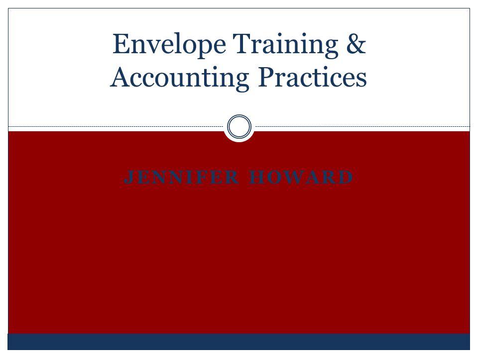 JENNIFER HOWARD Envelope Training & Accounting Practices