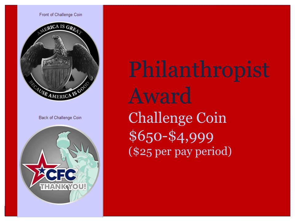 Philanthropist Award Challenge Coin $650-$4,999 ($25 per pay period)