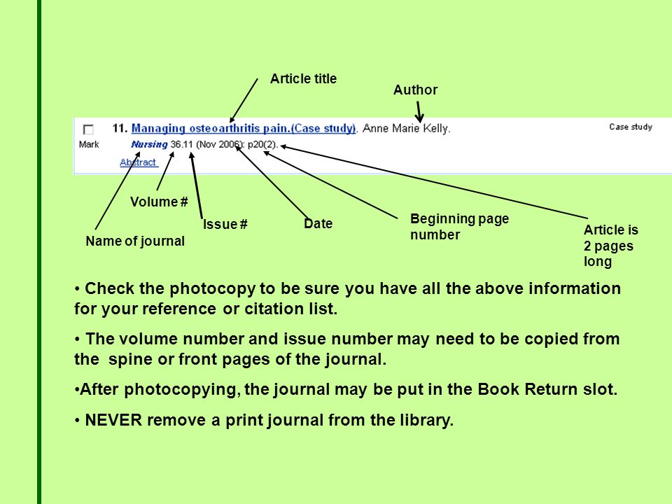 Article is 2 pages long Name of journal Article title Volume # Issue # Date Beginning page number Check the photocopy to be sure you have all the above information for your reference or citation list.