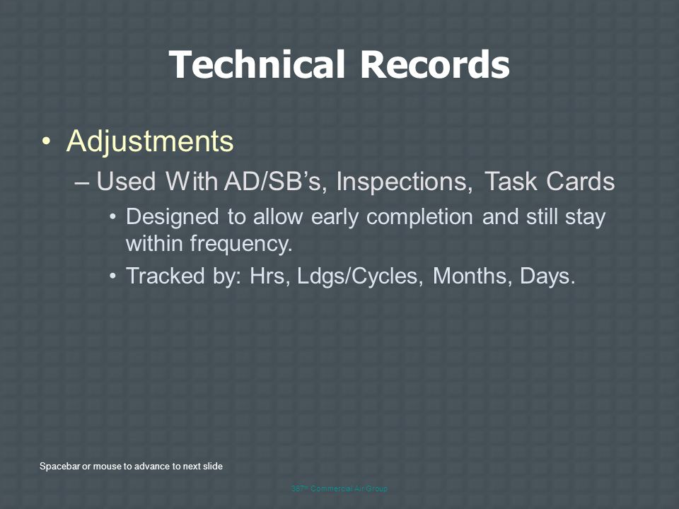 Spacebar or mouse to advance to next slide 367 th Commercial Air Group Technical Records Task Cards –Applied To Major Components Loaded on the airfram