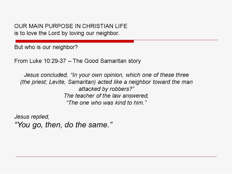 OUR MAIN PURPOSE IN CHRISTIAN LIFE is to love the Lord by loving our neighbor.