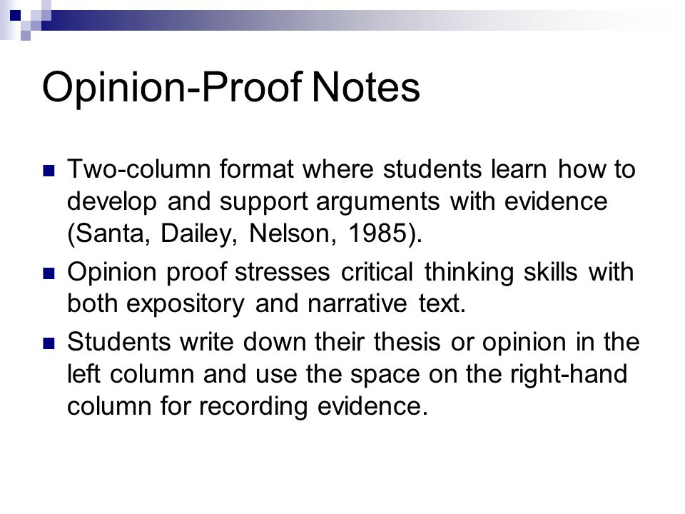Opinion-Proof Notes Two-column format where students learn how to develop and support arguments with evidence (Santa, Dailey, Nelson, 1985).