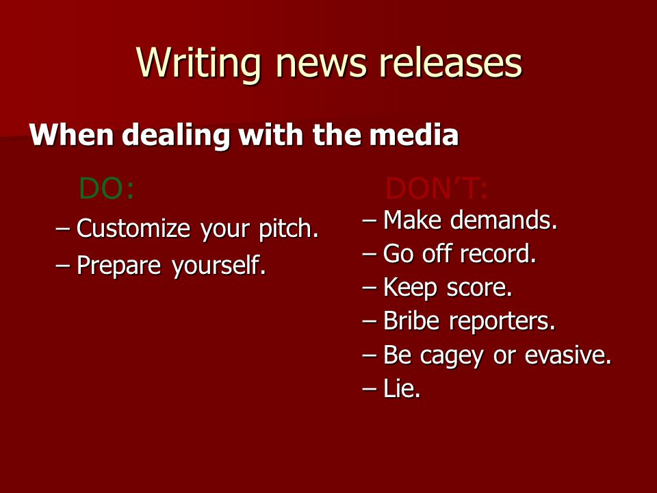 Writing news releases –Customize your pitch. –Prepare yourself.