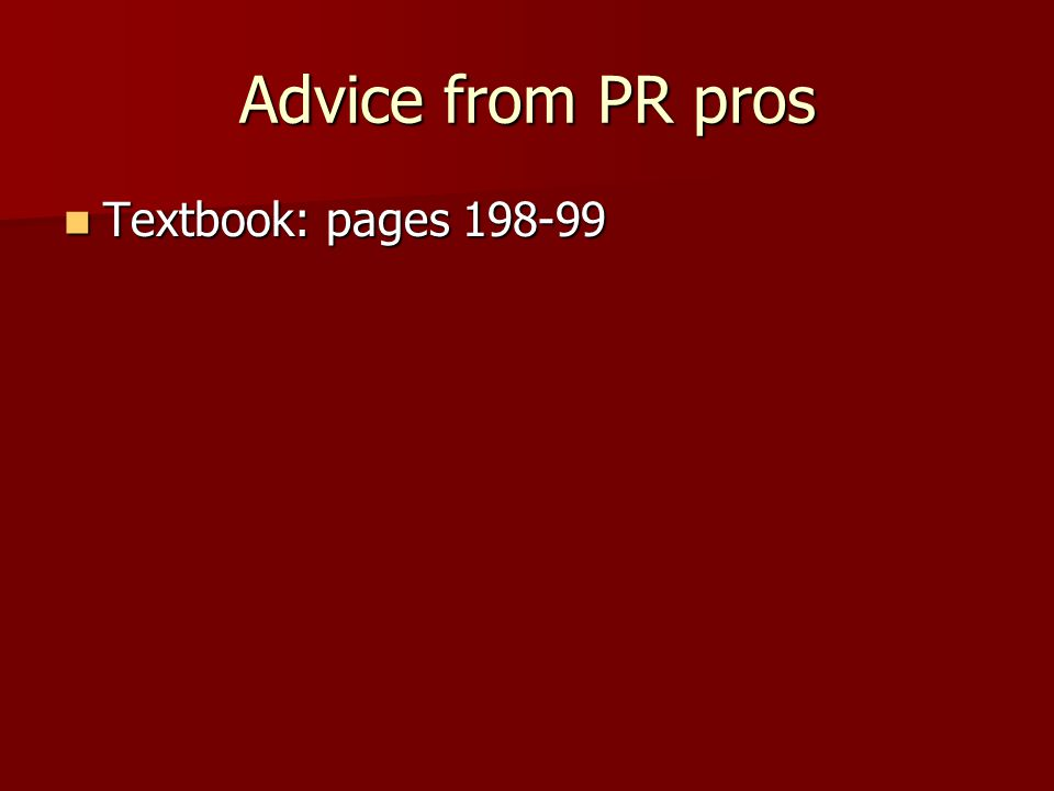 Advice from PR pros Textbook: pages 198-99 Textbook: pages 198-99