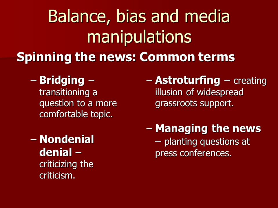 Balance, bias and media manipulations –Bridging – transitioning a question to a more comfortable topic.