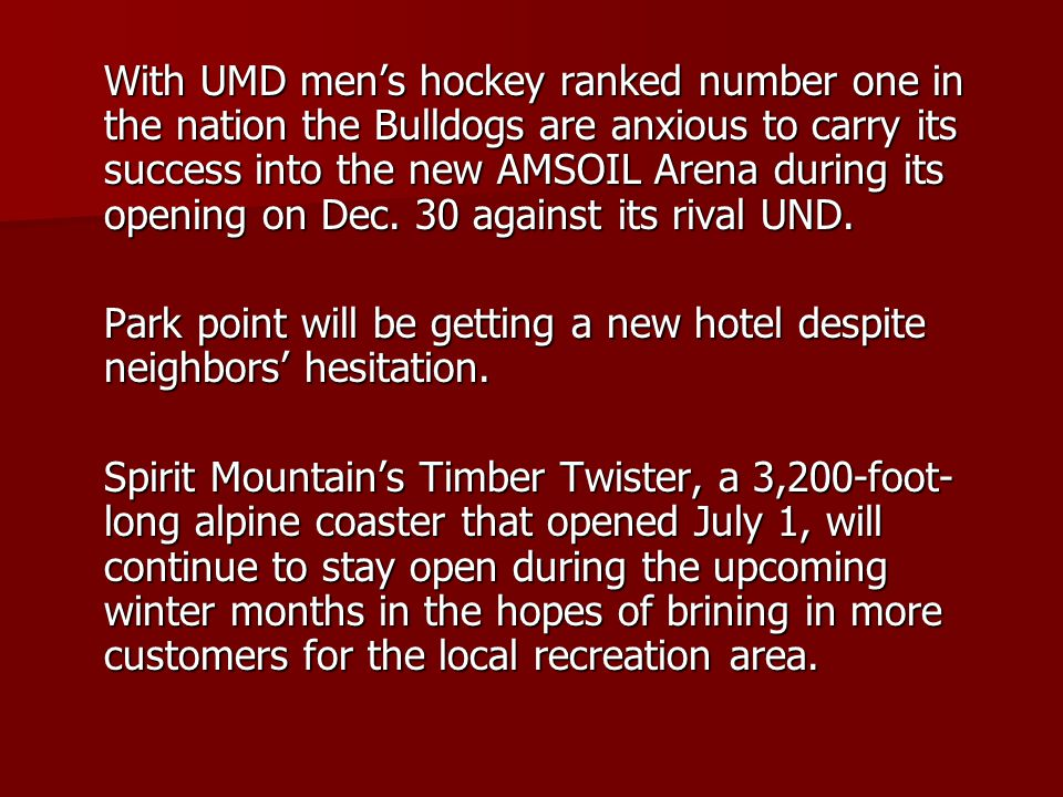 With UMD men's hockey ranked number one in the nation the Bulldogs are anxious to carry its success into the new AMSOIL Arena during its opening on Dec.