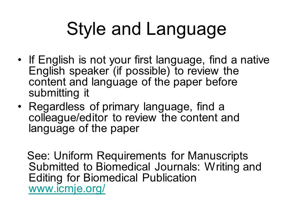 Style and Language If English is not your first language, find a native English speaker (if possible) to review the content and language of the paper