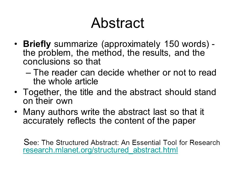 Abstract Briefly summarize (approximately 150 words) - the problem, the method, the results, and the conclusions so that –The reader can decide whethe