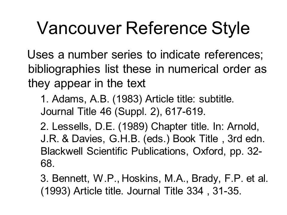 Vancouver Reference Style Uses a number series to indicate references; bibliographies list these in numerical order as they appear in the text 1. Adam